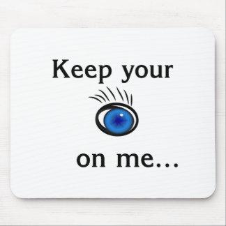 Keep your eye on me....mousepad mouse pad