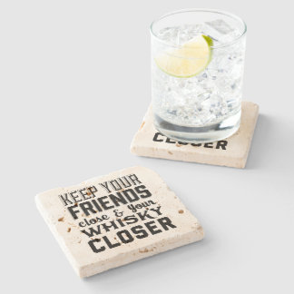 Keep Your Friends Close Whisky Closer Stone Coaster