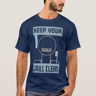 Keep Your Grill Clean t shirt