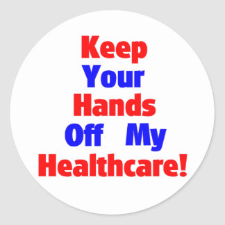 Keep Your Hands Off My Healthcare! Classic Round Sticker