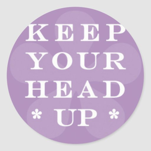 Keep Your Head Up on Purple Flower Round Stickers