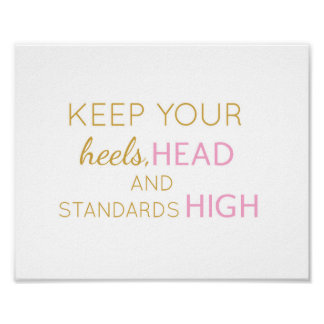 Keep your heels, head, and standards high - art poster