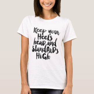Keep your heels head and standards high T-Shirt
