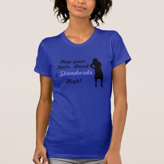 Keep your heels,head & standards high T-Shirt
