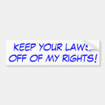 Keep your laws off of my rights! car bumper sticker