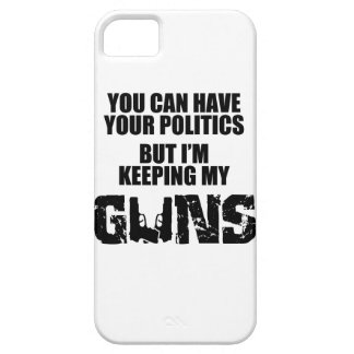 Keep Your Politics, I'm Keeping My Guns iPhone 5 Cases