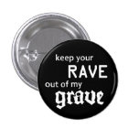 Keep your rave out of my grave anstecknadel