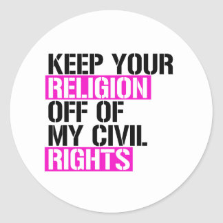 Keep your Religion Off of my Civil Rights - - LGBT Classic Round Sticker