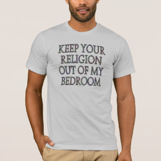 Keep your religion out of my bedroom T-Shirt