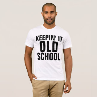 KEEPING IT OLD SCHOOL Funny T-shirts