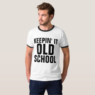KEEPING IT OLD SCHOOL Ringer funny T-shirts