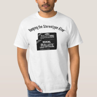 Keeping The Stereotype Alive - XXXXL T-Shirt