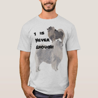 Keeshond 1 is Never Enough T-Shirt