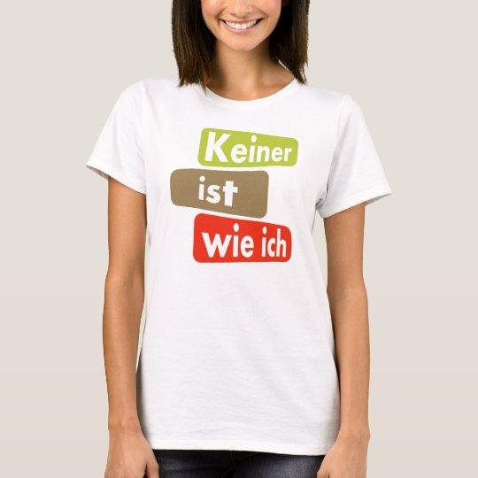Keiner ist wie ich T-Shirt