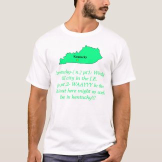 kentucky, Fontucky-( n.) pt1: Windy lil city in... T-Shirt