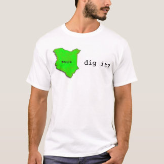 Kenya, Dig it? T-Shirt