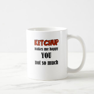 Ketchup Makes Me Happy You Not So Much Classic White Coffee Mug