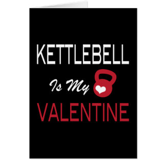 Kettlebell is My Valentine - Funny Card