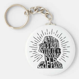 Keychain: Maybe she's born with it Maybe caffeine Keychain