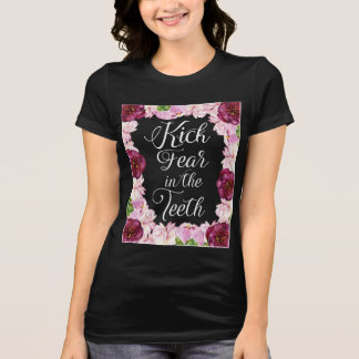 Kick Fear in the Teeth Watercolor Floral T-shirt