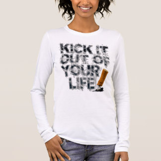 Kick It Out Of Your Life! Long Sleeve T-Shirt