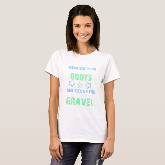 Kick up the Gravel T-Shirt