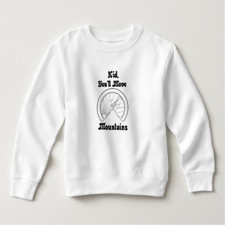 Kid, You'll Move Mountains White Sweatshirt
