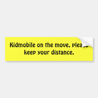Kidmobile on the move, please keep your distance. bumper sticker