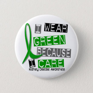 Kidney Disease I Wear Green Because I Care 37 2 Inch Round Button
