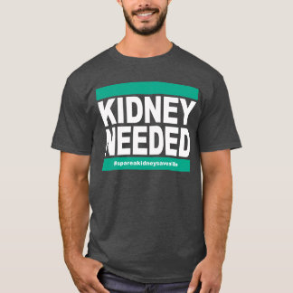 Kidney Needed - Dark Shirt