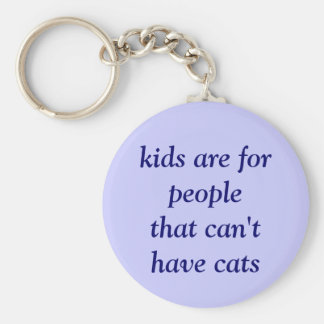 kids are for people that can't have cats basic round button keychain