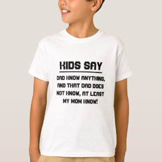 Kids say: Dad know anything T-Shirt