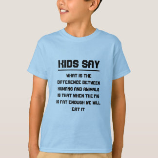 Kids say: difference between humans and animals T-Shirt
