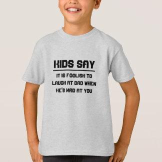 Kids say: It is foolish to laugh at dad T-Shirt