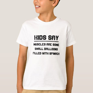 Kids say: Muscles are some small balloons T-Shirt