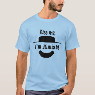 """Kiiss me, I'm Amish!"" T-Shirt"