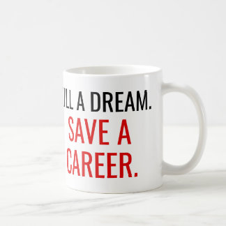 Kill a dream. Save a career. Coffee Mug