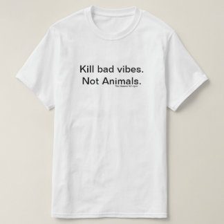 Kill Bad Vibes. T-Shirt