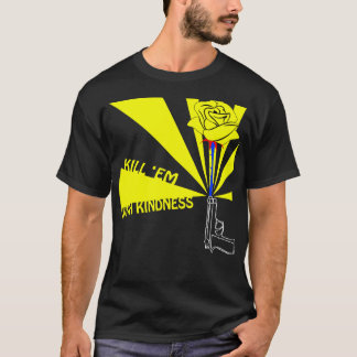 Kill em with kindness T-Shirt