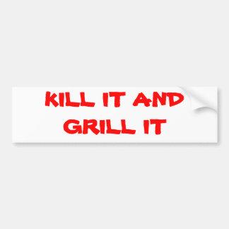 KILL IT AND GRILL IT BUMPER STICKER