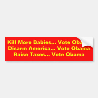 Kill More Babies... Vote ObamaDisarm America...... Bumper Sticker