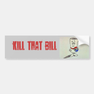 KILL THAT BILL BUMPER STICKER