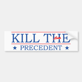 Kill the Precedent Bumper Sticker