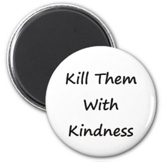 Kill Them With Kindness Magnet