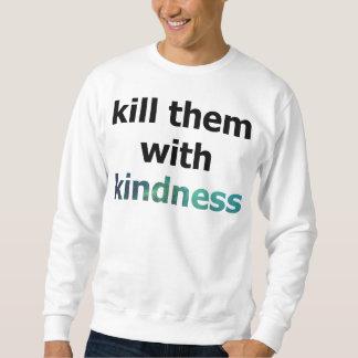 kill them with kindness sweathshirt sweatshirt