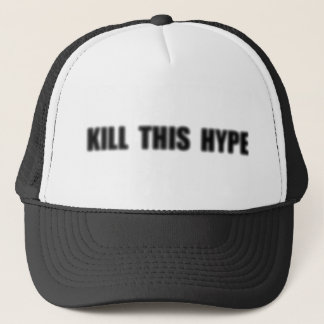 Kill This Hype Trucker Hat