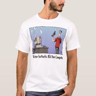 Kill Your Computer T Shirt
