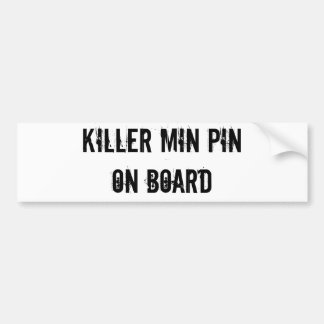 KILLER MIN PIN ON BOARD bumper sticker