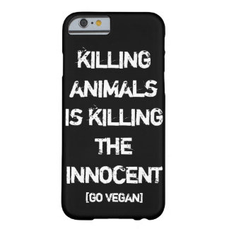 Killing Animals Is Killing The Innocent [Go Vegan] Barely There iPhone 6 Case