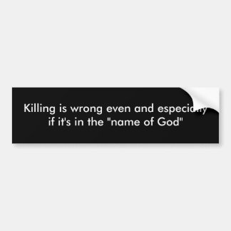 Killing is wrong even and especially if it's in... bumper sticker